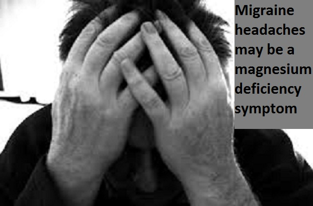 magnesium deficiency symptoms include migraine headaches Magnesium Deficiency Symptoms and Benefits of Magnesium