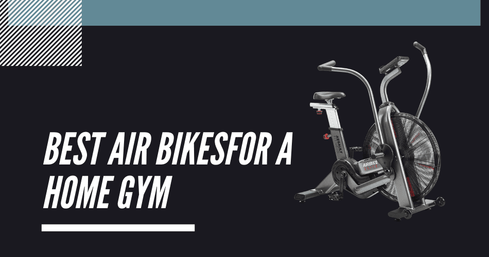 Best Air Bike For A Home Gym