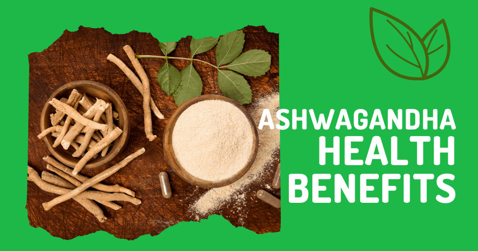 Ashwagandha Health Benefits
